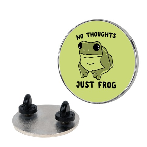 No Thoughts, Just Frog Pin