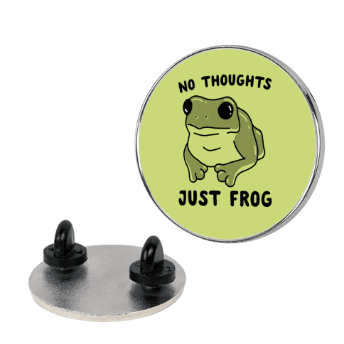 No Thoughts, Just Frog Pin