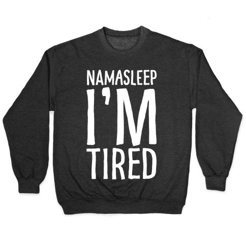 Namasleep I'm Tired White Print Pullover