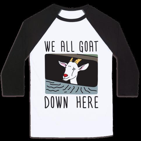 We All Goat Down Here Baseball Tee