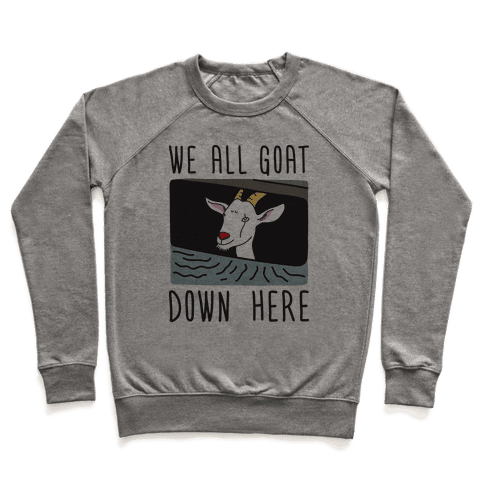 We All Goat Down Here Pullover