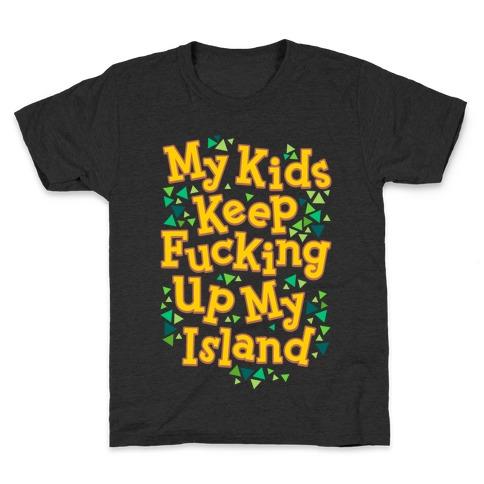 My Kids Keep F***ing Up My Island Kids T-Shirt
