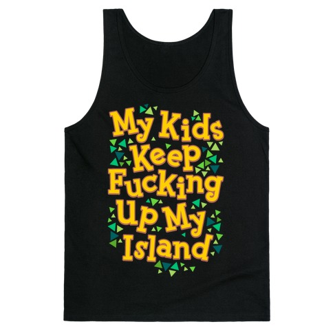 My Kids Keep F***ing Up My Island Tank Top
