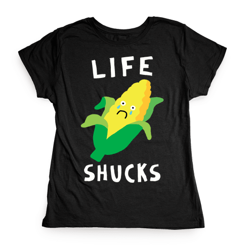Life Shucks Womens T-Shirt