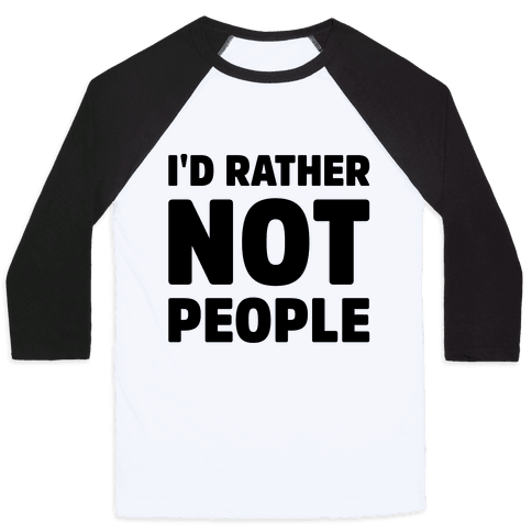 I'd Rather Not People  Baseball Tee