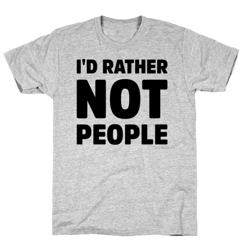 I'd Rather Not People  Mens T-Shirt