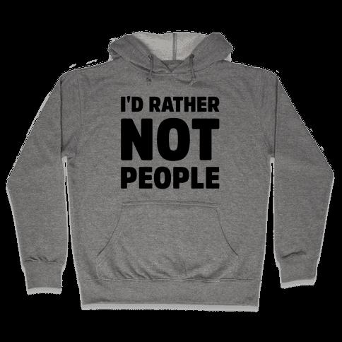 I'd Rather Not People  Hooded Sweatshirt