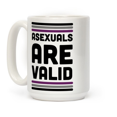 Asexuals are Valid Coffee Mug
