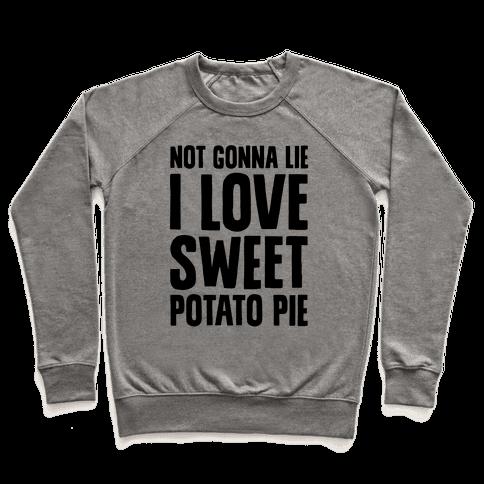 Not Gonna Lie I Love Sweet Potato Pie Pullover