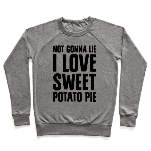 Not Gonna Lie I Love Sweet Potato Pie Pullover