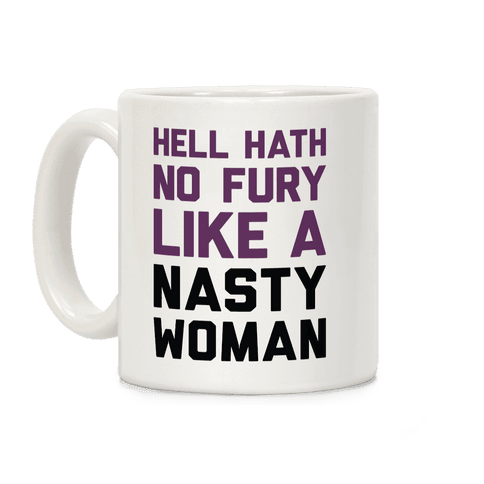 Hell Hath No Fury Like A Nasty Woman Coffee Mug