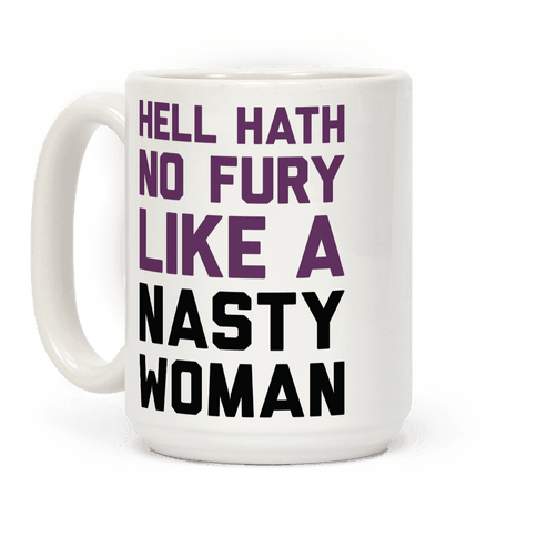Hell Hath No Fury Like A Nasty Woman