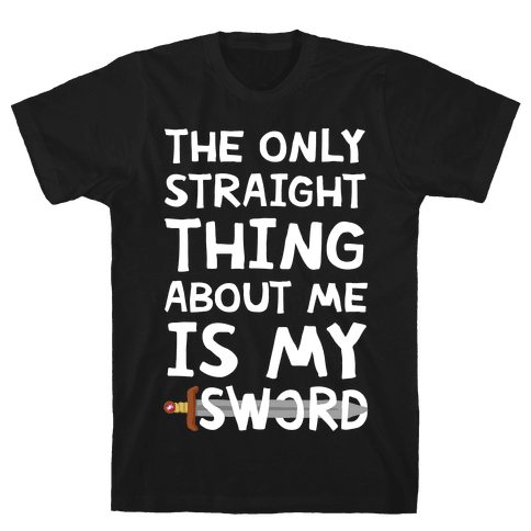 The Only Straight Thing About Me Is My Sword Mens T-Shirt