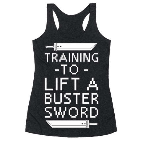 Training to Lift a Buster Sword Racerback Tank Top