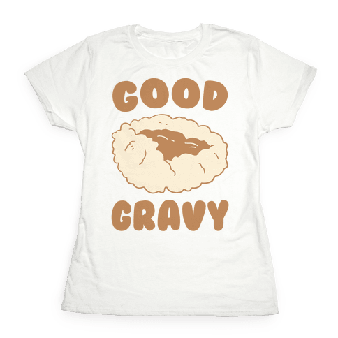 Good Gravy Womens T-Shirt