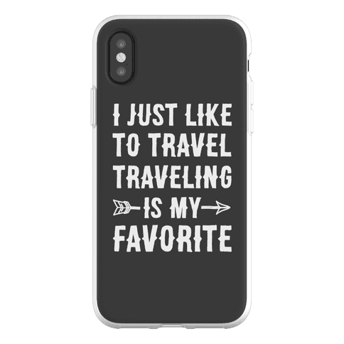 I Just Like To Travel Traveling Is My Favorite Phone Flexi-Case