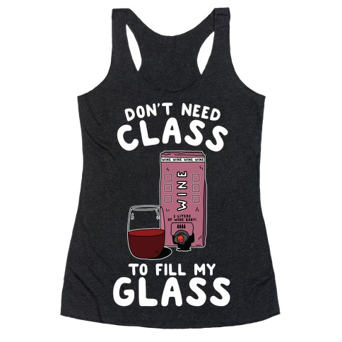 Don't Need Class to Fill My Glass Box Wine Racerback Tank Top