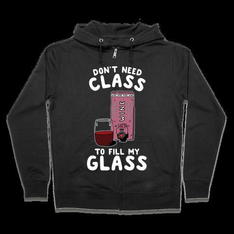 Don't Need Class to Fill My Glass Box Wine Zip Hoodie