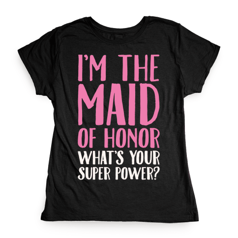 I'm The Maid of Honor What's Your Superpower White Print Womens T-Shirt