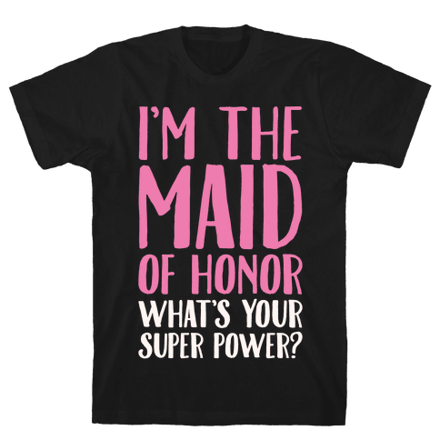 I'm The Maid of Honor What's Your Superpower White Print Mens T-Shirt