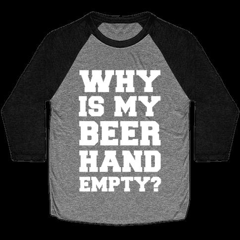 Why Is My Beer Hand Empty? Baseball Tee