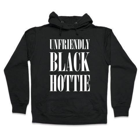Unfriendly Black Hottie Hooded Sweatshirt