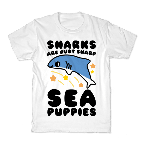 Sharks Are Just Sharp Sea Puppies  Kids T-Shirt