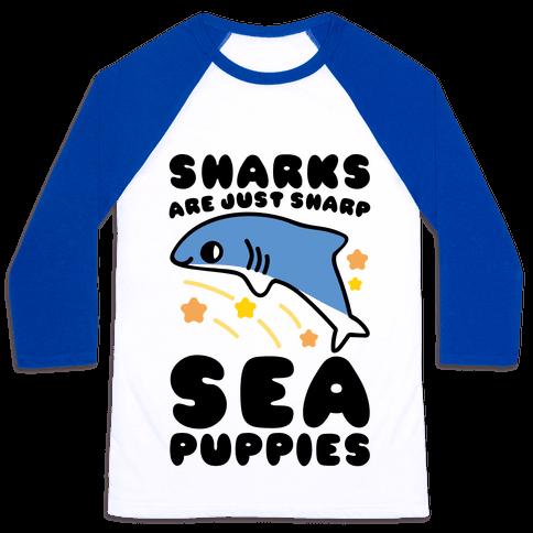 Sharks Are Just Sharp Sea Puppies  Baseball Tee