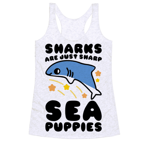 Sharks Are Just Sharp Sea Puppies Racerback Tank Top