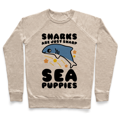 Sharks Are Just Sharp Sea Puppies  Pullover