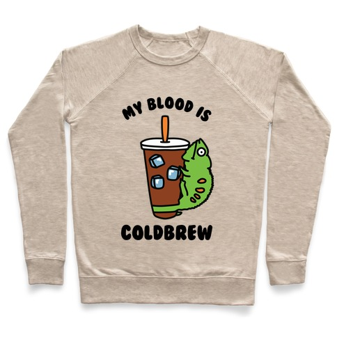 My Blood is Cold Brew Pullover