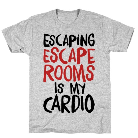 Escaping Escape Rooms Is My Cardio T-Shirt