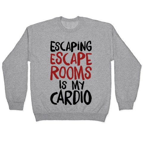 Escaping Escape Rooms Is My Cardio Pullover