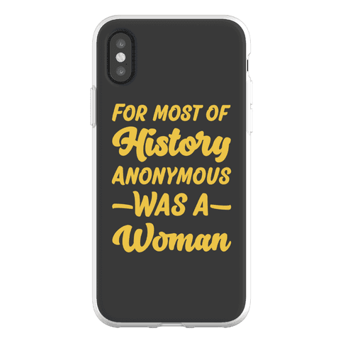 For Most of History Anonymous Was A Woman Phone Flexi-Case