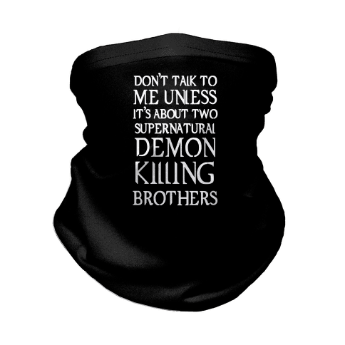 Don't Talk To Me Unless It's About Two Supernatural Demon Killing Brothers Neck Gaiter