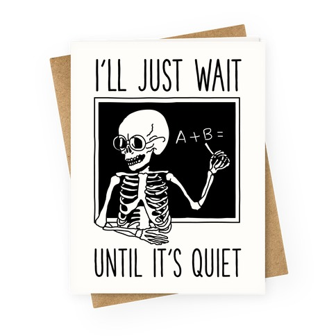 I'll Just Wait Until It's Quiet Greeting Card