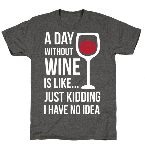 A Day Without Wine White T-Shirt