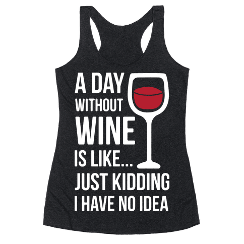 A Day Without Wine White Racerback Tank Top
