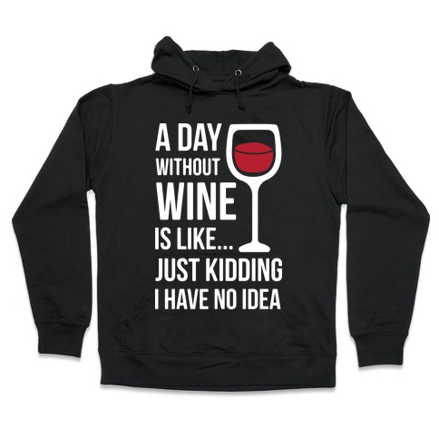 A Day Without Wine White Hooded Sweatshirt