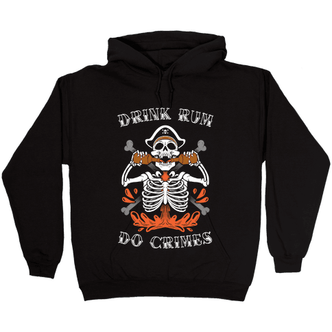Drink Rum Do Crimes Hooded Sweatshirt