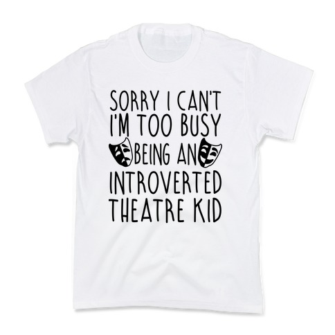 Too Busy Being An Introverted Theatre Kid Kids T-Shirt
