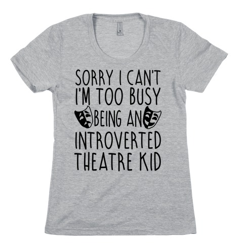 Too Busy Being An Introverted Theatre Kid Womens T-Shirt