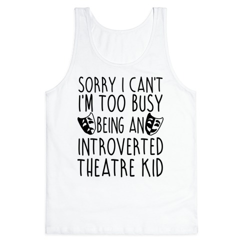 Too Busy Being An Introverted Theatre Kid Tank Top