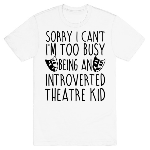 Too Busy Being An Introverted Theatre Kid T-Shirt