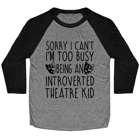 Too Busy Being An Introverted Theatre Kid Baseball Tee