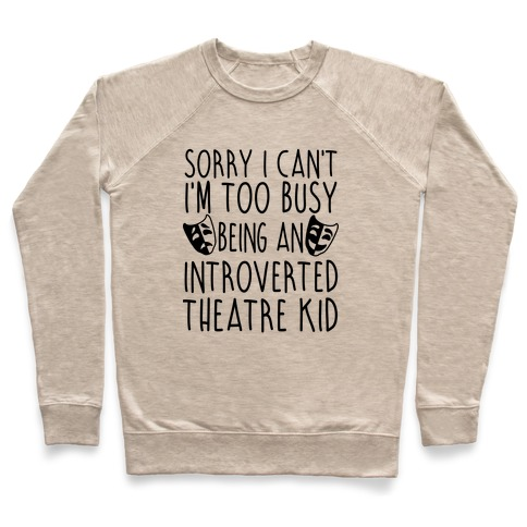 Too Busy Being An Introverted Theatre Kid Pullover