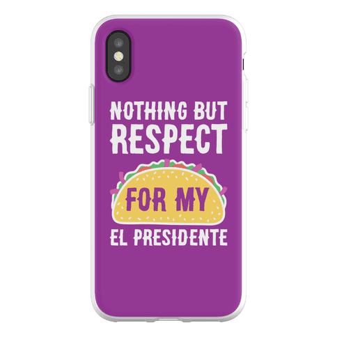 Nothing But Respect For My El Presidente Phone Flexi-Case