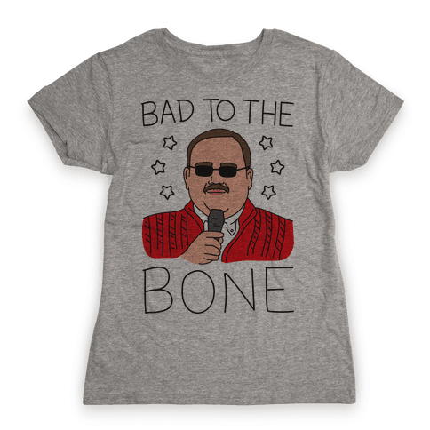 Bad To The Bone Womens T-Shirt