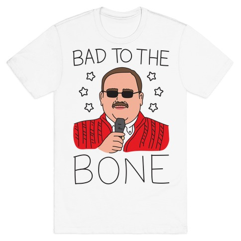 Bad To The Bone Mens T-Shirt