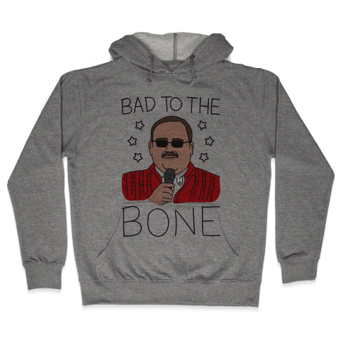 Bad To The Bone Hooded Sweatshirt